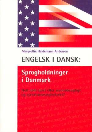 Engelsk i dansk: Sprogholdninger i Danmark. Helt vildt sjovt eller wannabeagtigt og ejendomsmæglerkækt?