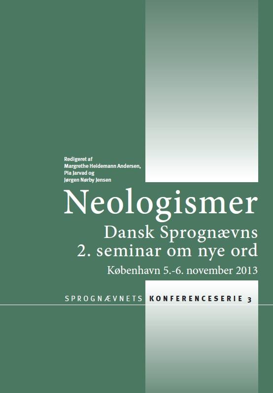 Neologismer. Dansk Sprognævns 2. seminar om nye ord. København 5.-6. november 2013