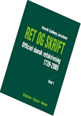 Ret og skrift. Officiel dansk retskrivning 1739-2005